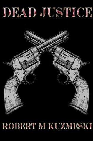 Dead Justice  by  Robert M. Kuzmeski