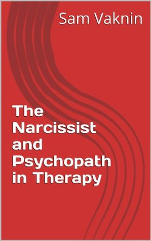 The Narcissist and Psychopath in Therapy Sam Vaknin