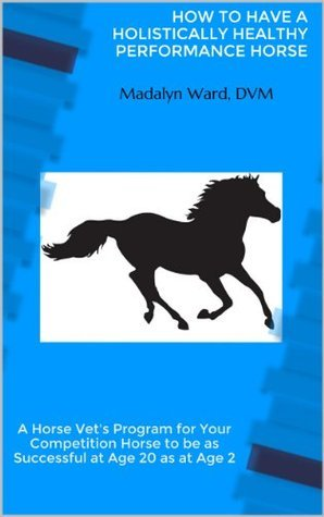 How To Have A Holistically Healthy Performance Horse  by  Madalyn Ward