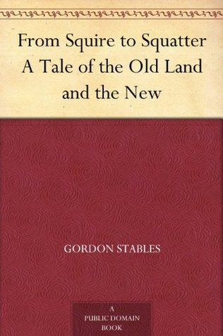 From Squire to Squatter A Tale of the Old Land and the New  by  Gordon Stables