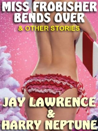 MISS FROBISHER BENDS OVER & OTHER BRAND SPANKING NEW EROTICA  by  Jay Lawrence