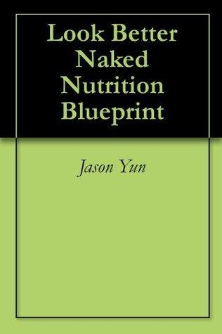 Look Better Naked Nutrition Blueprint Jason Yun