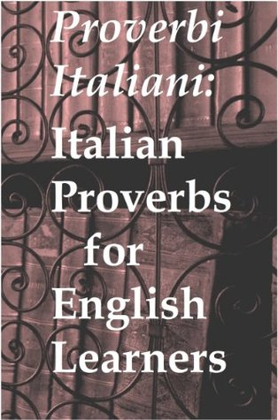Proverbi Italiani: Italian Proverbs for English Learners (Series: Flash Card ebooks for language learners)  by  Mike P. Greenwood