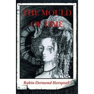 The Mould of Time Robin Dermond Horspool