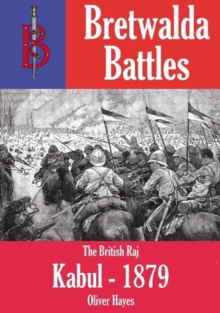 The Battle of Kabul (1879) (Bretwalda Battles)  by  Oliver Hayes