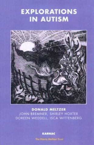 Explorations in Autism (The Harris Meltzer Trust Series)  by  Donald Meltzer