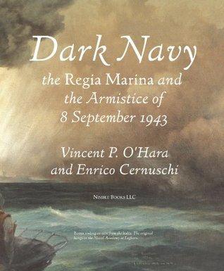 Dark Navy: The Italian Regia Marina and the Armistice of 8 September 1943  by  Enrico Cernuschi