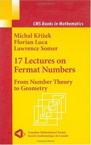 17 Lectures on Fermat Numbers: From Number Theory to Geometry (CMS Books in Mathematics) Michal Krizek