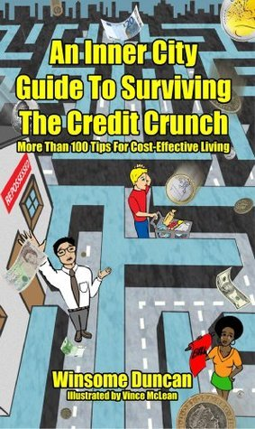 An Inner City Guide to Surviving The Credit Crunch  by  Winsome Duncan