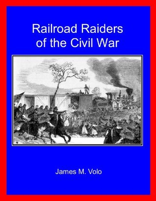 Railroad Raiders of the Civil War (Traditional American History Series)  by  James M. Volo