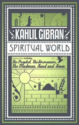 Spiritual World: Includes The Prophet, The Forerunner, The Madman, Sand and Foam.  by  Kahlil Gibran