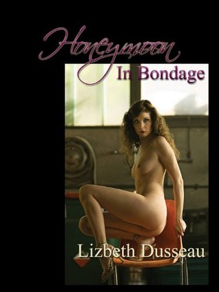 Honeymoon In Bondage  by  Lizbeth Dusseau