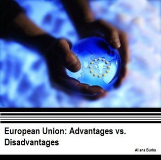 European Union: Advantages vs. Disadvantages  by  Aliana Burks