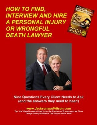 HOW TO FIND, INTERVIEW AND HIRE A PERSONAL INJURY OR WRONGFUL DEATH LAWYER- Nine Questions Every Client Needs to Ask  by  Lisa Wilson