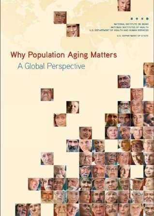 Why Population Aging Matters: A Global Perspective National Institute on Aging