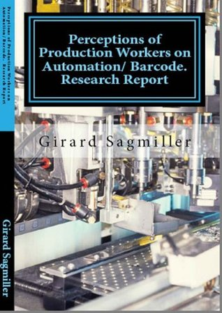 Perceptions of Production Workers on Automation/Bar Coding, Before and After: Research Report: Girard Sagmiller