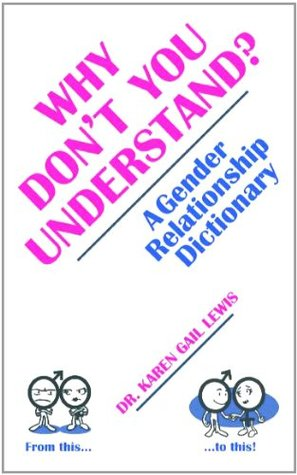Why Dont You Understand? A Gender Relationship Dictionary  by  Karen Gail Lews
