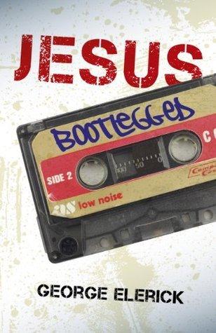 JESUS BOOTLEGGED  by  George Elerick