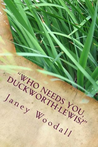 Who Needs You, Duckworth-Lewis?  by  Janey Woodall