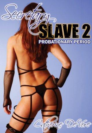 Secretary Slave 2: Probationary Period  by  Catherine DeVore