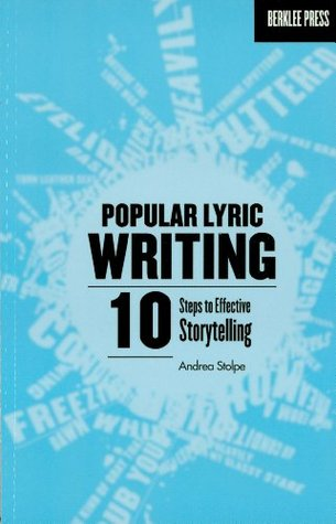 Popular Lyric Writing: 10 Steps to Effective Storytelling Andrea Stolpe
