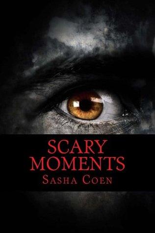 Scary Moments  by  Sasha Coen
