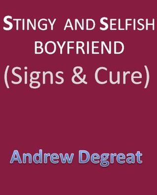 Stingy And Selfish Boyfriend  by  Andrew Degreat