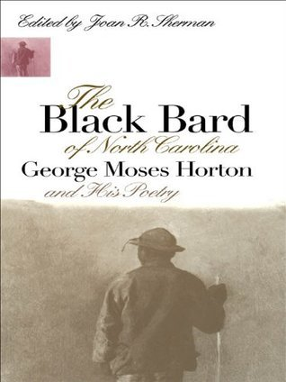 The Black Bard of North Carolina: George Moses Horton and His Poetry (Chapel Hill Books)  by  Joan R. Sherman