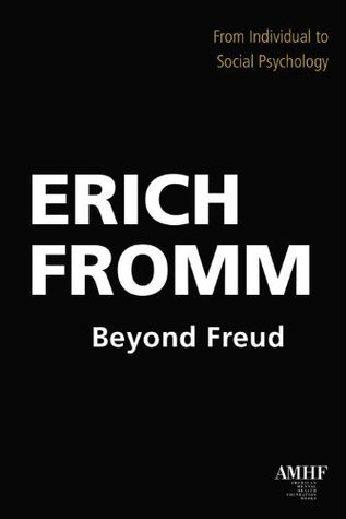 Beyond Freud: From Individual to Social Psychology Erich Fromm