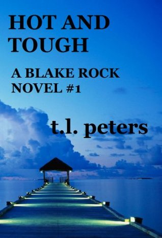 Hot and Tough, A Blake Rock Novel #1 (The Blake Rock Novels)  by  T.L. Peters