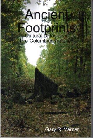 Ancient Footprints: Cultural Diffusion in Pre-Columbian America Gary R. Varner