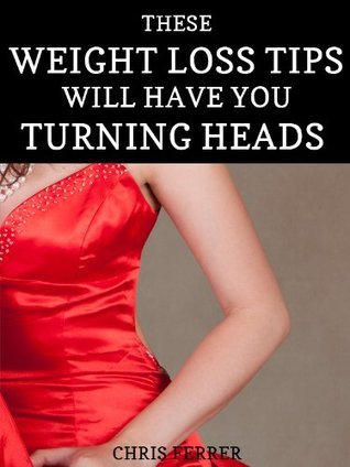 These Weight Loss Tips Will Have You Turning Heads  by  Chris Ferrer