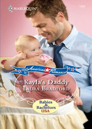 Kaylas Daddy (Mills & Boon American Romance) (Babies & Bachelors USA - Book 1)  by  Laura Bradford