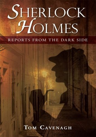 Sherlock Holmes, Reports From The Dark Side Tom Cavenagh