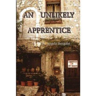 An Unlikely Apprentice Angela Berquist