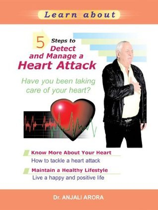 5 Steps to Detect and Manage a Heart Attack Anjali Arora