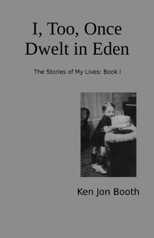 I, Too, Once Dwelt in Eden  by  Ken Jon Booth