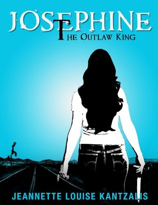 Josephine the Outlaw King  by  Jeannette Louise Kantzalis
