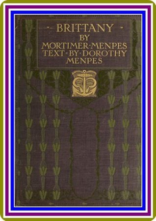 Brittany,  by  Mortimer Menpes and Dorothy Menpes, Illustrated by Mortimer Menpes : by Mortimer Menpes