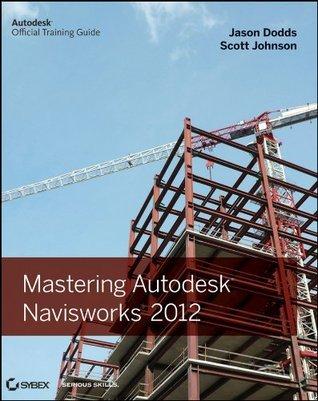Mastering Autodesk Navisworks 2012  by  Jason Dodds