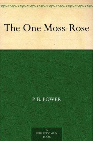 The One Moss-Rose Philip Bennett Power