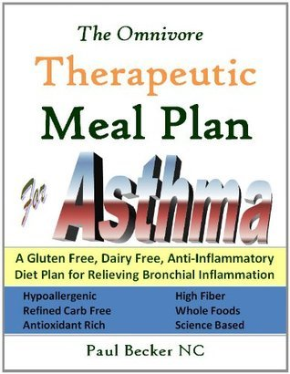 The Omnivore Therapeutic Meal Plan for Asthma: A Gluten Free, Dairy Free, Anti Inflammatory Diet Plan for Relieving Bronchial Inflammation Paul Becker NC