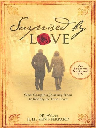 Surprised By Love: One Couples Journey from Infidelity to True Love  by  Jay Kent-Ferraro