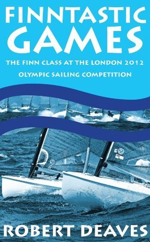 Finntastic Games - The Finn Class at the 2012 Olympic Sailing Competition  by  Robert Deaves