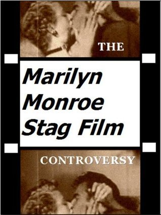 The Marilyn Monroe Stag Film Controversy  by  Michael F. Quarles