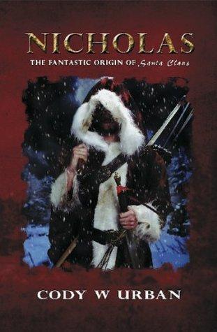 NICHOLAS: The Fantastic Origin of Santa Claus Cody W. Urban