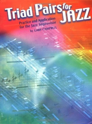 Triad Pairs for Jazz: Practice and Application for the Jazz Improvisor  by  Gary Campbell