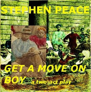 Get A Move On Boy - or the story of a slave after the Civil War  by  Stephen Peace