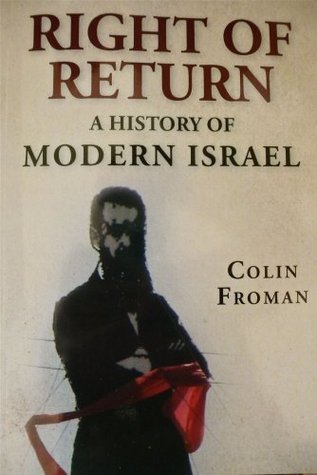 Right of Return A History of Modern Israel  by  Colin Froman