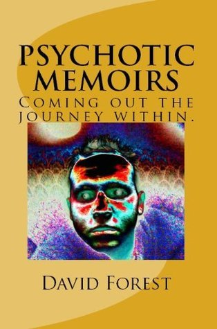 Psychotic Memoirs: Coming Out the Journey Within David Forest